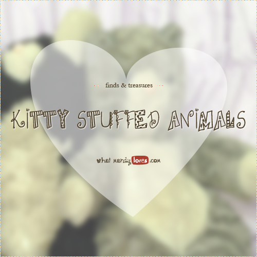 Finds & Treasures: Kitty Stuffed Animals via www.whatmandyloves.com