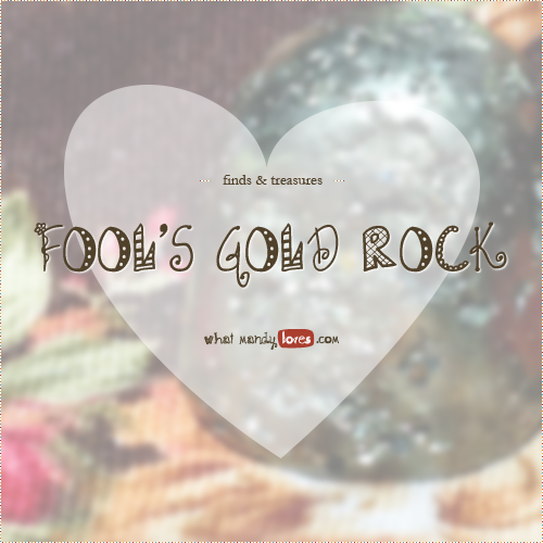 Finds & Treasures: Fool's Gold Rock via www.whatmandyloves.com