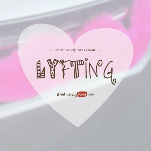 List: What Mandy Loves About Lyft-ing via whatmandyloves.com
