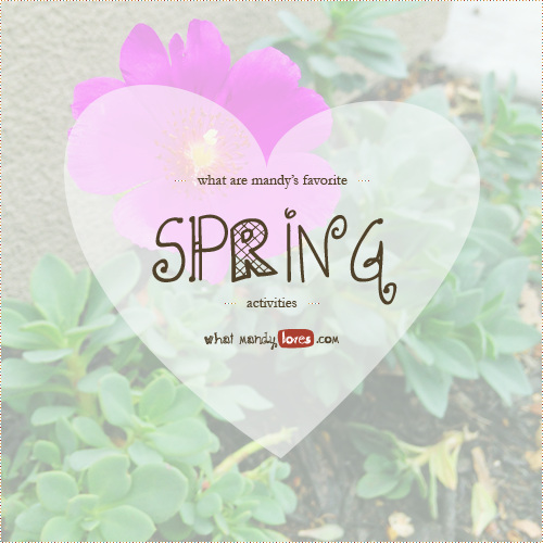 List: Mandy's Fave Springtime Activities