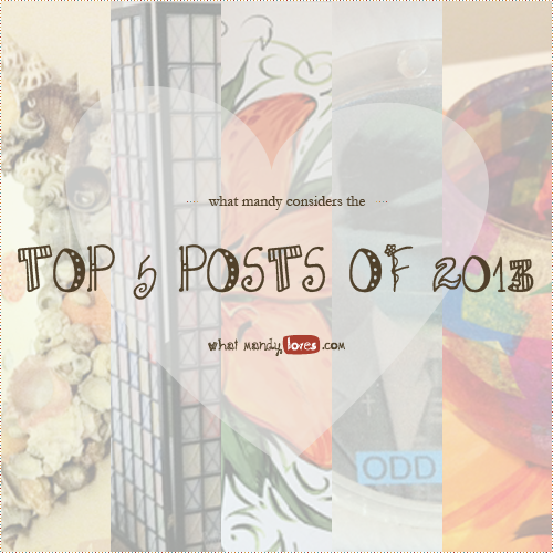 List: Mandy's Top 5 Posts of 2013 via www.whatmandyloves.com