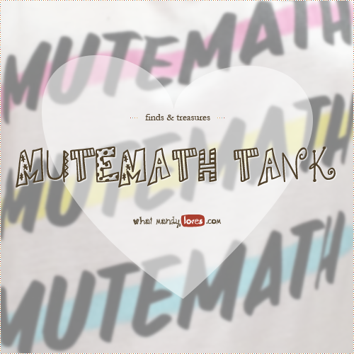 Finds & Treasures: Mutemath Band Tank via www.whatmandyloves.com